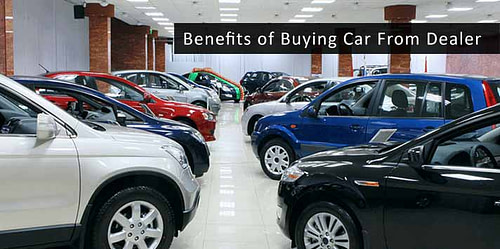 Benefits of Buying Cars From Dealers