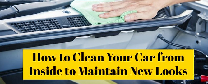 How to Clean Your Car from Inside to Maintain New Looks