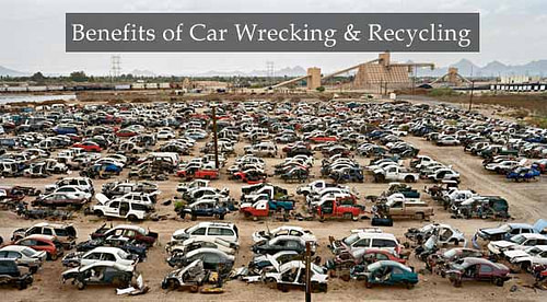 Benefits of Car Wrecking Recycling and Dismantling